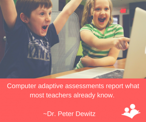 Computer adaptive assessments report what most teachers already know