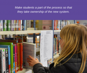 Make students a part of the process so that they take ownership of the new system